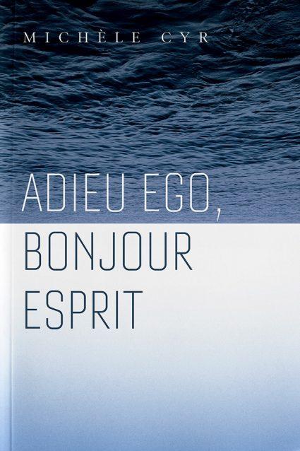 ADIEU EGO, BONJOUR ESPRIT
